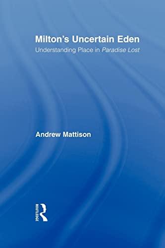 9780415803014: Milton's Uncertain Eden: Understanding Place in Paradise Lost (Studies in Major Literary Authors)