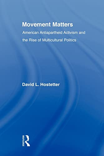 9780415803342: Movement Matters: American Antiapartheid Activism and the Rise of Multicultural Politics (Studies in African American History and Culture)