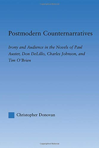 9780415803441: Postmodern Counternarratives: Irony and Audience in the Novels of Paul Auster, Don DeLillo, Charles Johnson, and Tim O'Brien (Literary Criticism and Cultural Theory)