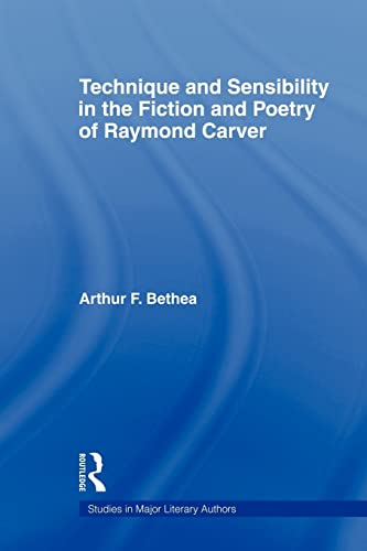 9780415803540: Technique and Sensibility in the Fiction and Poetry of Raymond Carver (Studies in Major Literary Authors)