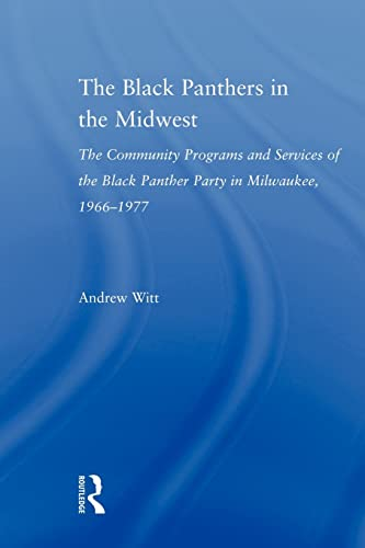 9780415803977: The Black Panthers in the Midwest: The Community Programs and Services of the Black Panther Party in Milwaukee, 1966-1977 (Studies in African American History and Culture)