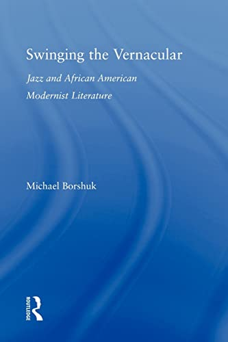 9780415804004: Swinging the Vernacular: Jazz and African American Modernist Literature (Studies in African American History and Culture)