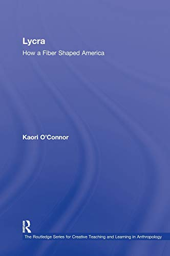 9780415804363: Lycra: How A Fiber Shaped America (Routledge Series for Creative Teaching and Learning in Anthropology)