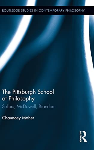 9780415804424: The Pittsburgh School of Philosophy: Sellars, McDowell, Brandom
