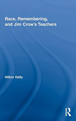9780415804783: Race, Remembering, and Jim Crow's Teachers
