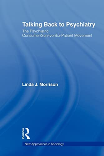 9780415804899: Talking Back to Psychiatry: The Psychiatric Consumer/Survivor/Ex-Patient Movement (New Approaches in Sociology)