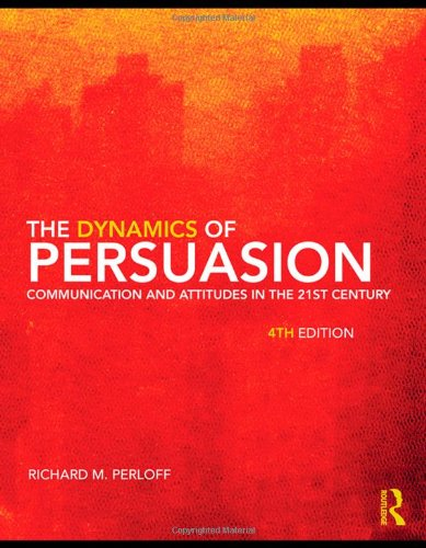 9780415805681: The Dynamics of Persuasion: Communication and Attitudes in the 21st Century, 4th Edition (Communication Series)