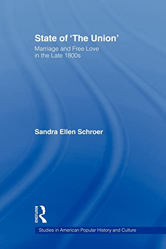 9780415805698: State of 'The Union': Marriage and Free Love in the Late 1800s (Studies in American Popular History and Culture)