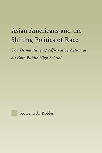 9780415805759: Asian Americans and the Shifting Politics of Race: The Dismantling of Affirmative Action at an Elite Public High School (Studies in Asian Ameicans)