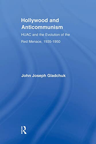 9780415805766: Hollywood and Anticommunism: HUAC and the Evolution of the Red Menace, 1935-1950 (Studies in American Popular History and Culture)