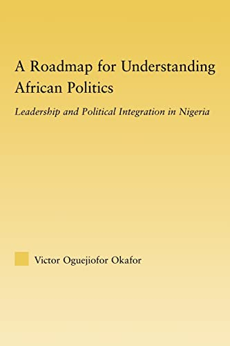 A Roadmap for Understanding African Politics: Leadership: Okafor Victor, Oguejiofor