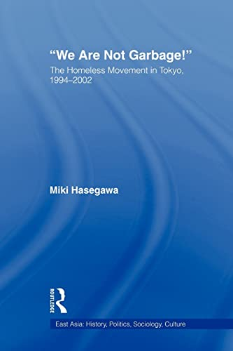 9780415805940: We Are Not Garbage!: The Homeless Movement in Tokyo, 1994-2002 (East Asia: History, Politics, Sociology, Culture)