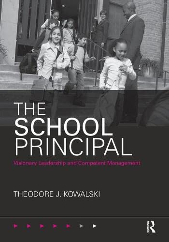 School Principal : Visionary Leadership and Competent: Kowalski, Theodore J;