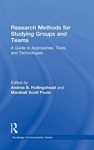 9780415806329: Research Methods for Studying Groups and Teams: A Guide to Approaches, Tools, and Technologies (Routledge Communication Series)