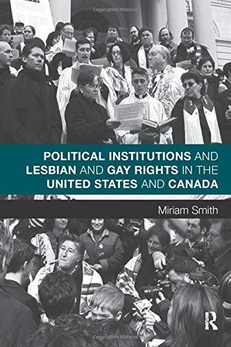 9780415806510: Political Institutions and Lesbian and Gay Rights in the United States and Canada (Routledge Studies in North American Politics)
