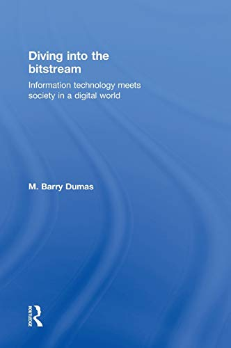 9780415807135: Diving Into the Bitstream: Information Technology Meets Society in a Digital World