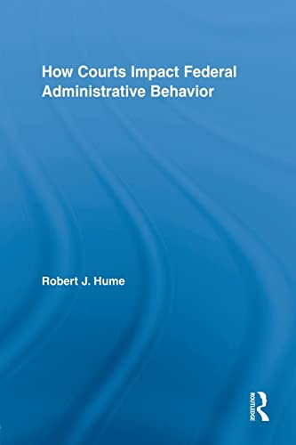 9780415807418: How Courts Impact Federal Administrative Behavior (Routledge Studies in North American Politics)