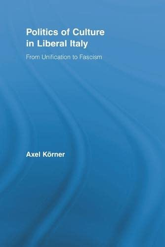 9780415807425: Politics of Culture in Liberal Italy: From Unification to Fascism (Routledge Studies in Modern European History)