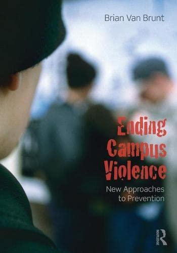 9780415807449: Ending Campus Violence: New Approaches to Prevention