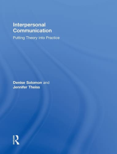 Interpersonal Communication: Putting Theory into Practice: Denise Solomon