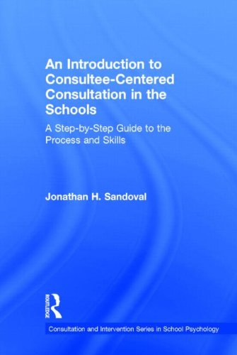 9780415807739: An Introduction to Consultee-Centered Consultation in the Schools: A Step-by-Step Guide to the Process and Skills (Consultation, Supervision, and Professional Learning in School Psychology Series)