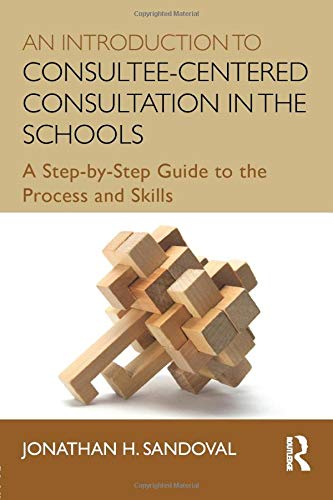 9780415807746: An Introduction to Consultee-Centered Consultation in the Schools: A Step-by-Step Guide to the Process and Skills (Consultation, Supervision, and Professional Learning in School Psychology Series)