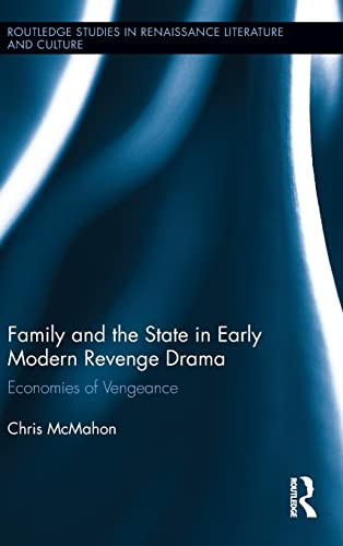 9780415807753: Family and the State in Early Modern Revenge Drama: Economies of Vengeance (Routledge Studies in Renaissance Literature and Culture)