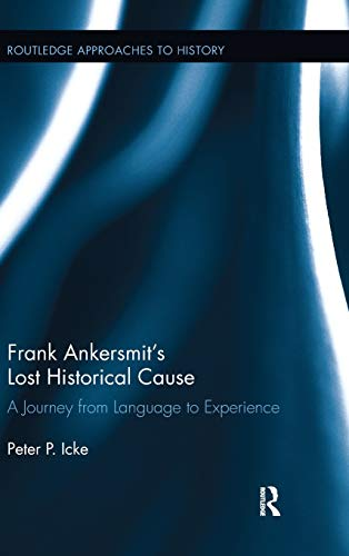 9780415808033: Frank Ankersmit's Lost Historical Cause: A Journey from Language to Experience (Routledge Approaches to History)