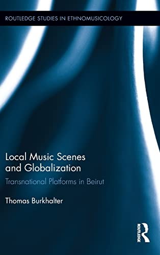 9780415808132: Local Music Scenes and Globalization: Transnational Platforms in Beirut (Routledge Studies in Ethnomusicology)