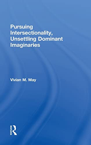 9780415808392: Pursuing Intersectionality, Unsettling Dominant Imaginaries (Contemporary Sociological Perspectives)
