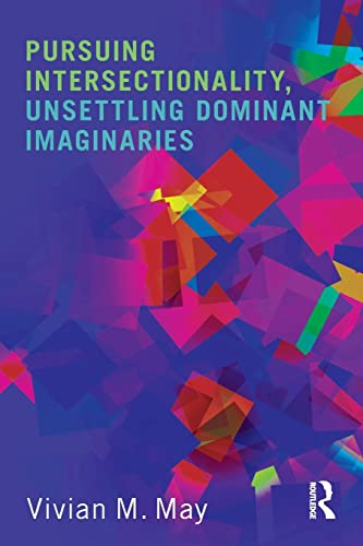 9780415808408: Pursuing Intersectionality, Unsettling Dominant Imaginaries (Contemporary Sociological Perspectives)
