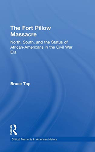 9780415808637: The Fort Pillow Massacre: North, South, and the Status of African Americans in the Civil War Era (Critical Moments in American History)
