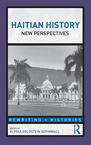 9780415808675: Haitian History: New Perspectives (Rewriting Histories)