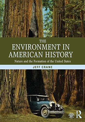 The Environment in American History: Nature and the Formation of the United States: Crane, Jeff