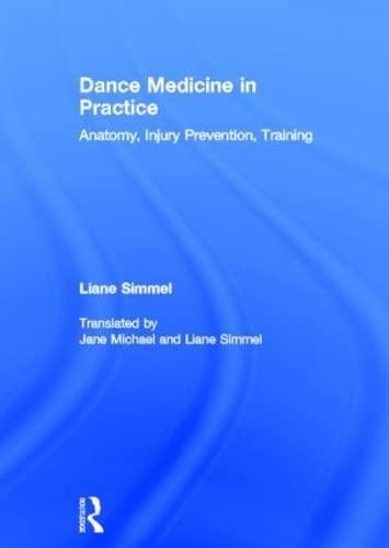 9780415809382: Dance Medicine in Practice: Anatomy, Injury Prevention, Training