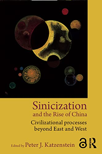 9780415809528: Sinicization and the Rise of China: Civilizational Processes Beyond East and West: Volume 3
