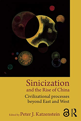 9780415809535: Sinicization and the Rise of China: Civilizational Processes Beyond East and West