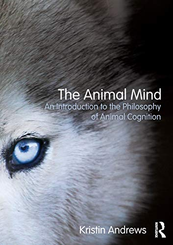9780415809603: The Animal Mind: An Introduction to the Philosophy of Animal Cognition