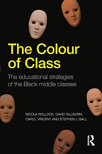 9780415809825: The Colour of Class: The educational strategies of the Black middle classes