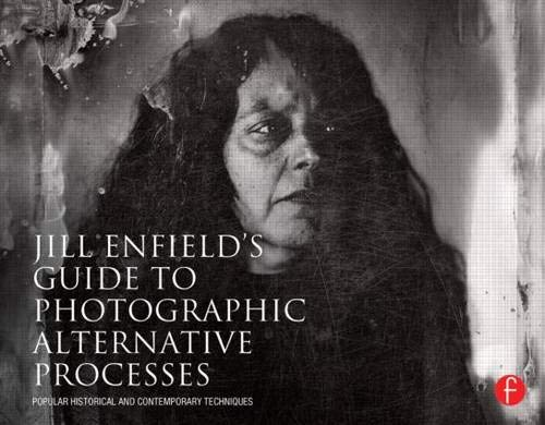 9780415810241: Jill Enfield's Guide to Photographic Alternative Processes: Popular Historical and Contemporary Techniques