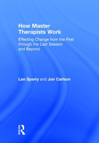 How Master Therapists Work: Effecting Change from the First through the Last Session and Beyond: ...