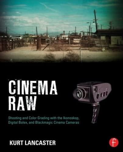 9780415810500: Cinema Raw: Shooting and Color Grading with the Ikonoskop, Digital Bolex, and Blackmagic Cinema Cameras