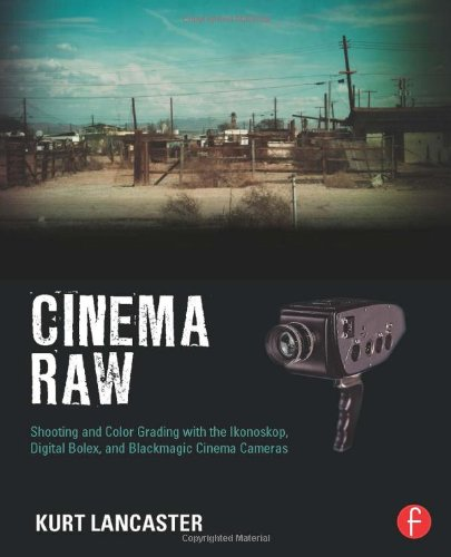 9780415810500: Cinema Raw: Shooting and Color Grading with the Ikonoskop, Digital Bolex, and Blackmagic Cinema Cameras
