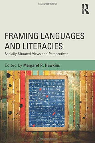 Framing Languages and Literacies: Socially Situated Views and Perspectives: Margaret R. Hawkins