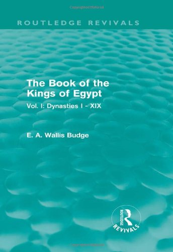 9780415810791: The Book of the Kings of Egypt (Routledge Revivals): Vol. I: Dynasties I - XIX