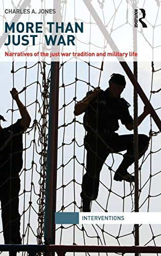 9780415811088: More Than Just War: Narratives of the Just War and Military Life (Interventions)