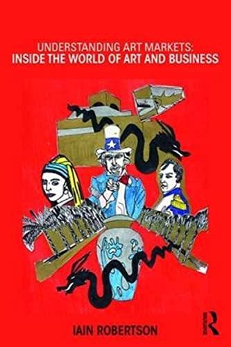 9780415811125: Understanding Art Markets: Inside the world of art and business