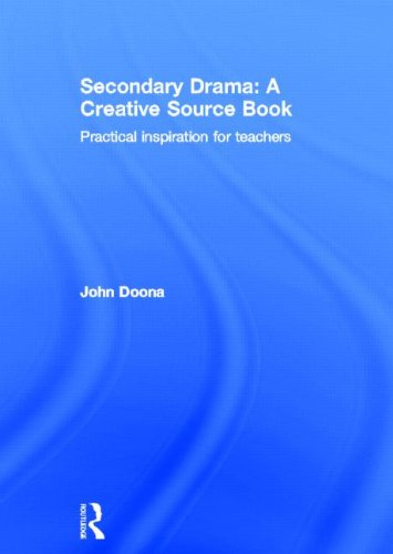 9780415811361: Secondary Drama: A Creative Source Book: Practical inspiration for teachers