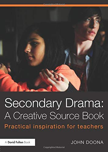 9780415811378: Secondary Drama: A Creative Source Book: Practical inspiration for teachers