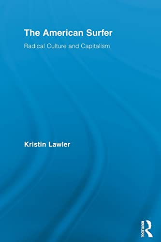 The American Surfer: Radical Culture and Capitalism: Lawler, Kristin